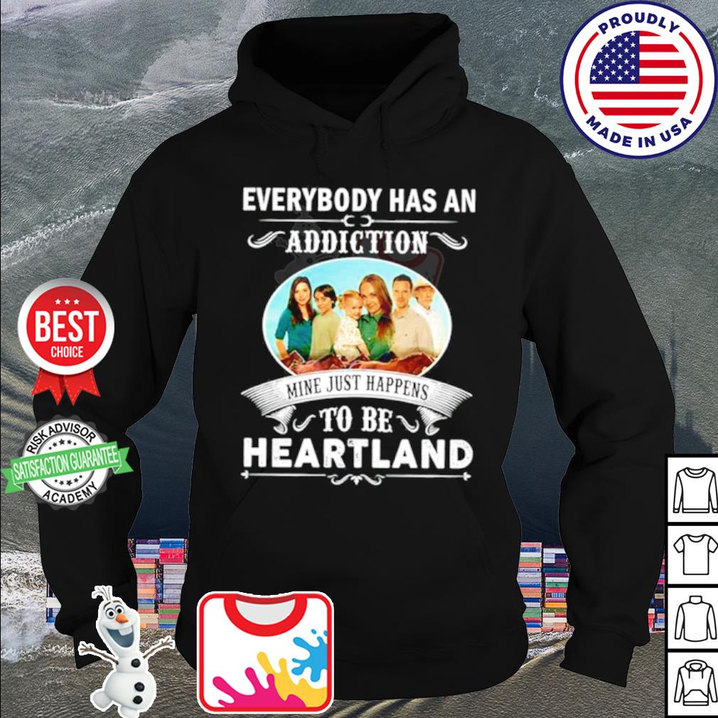 Everybody had an addiction mine just happens to be heartland s hoodie
