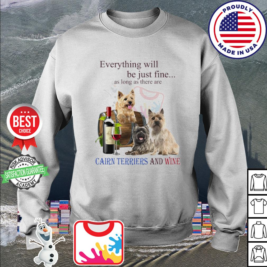 Everything will be just fine as long as there are Cairn Terriers and wine s sweater
