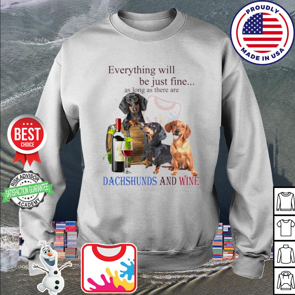 Everything will be just fine as long as there are Dachshund and wine s sweater