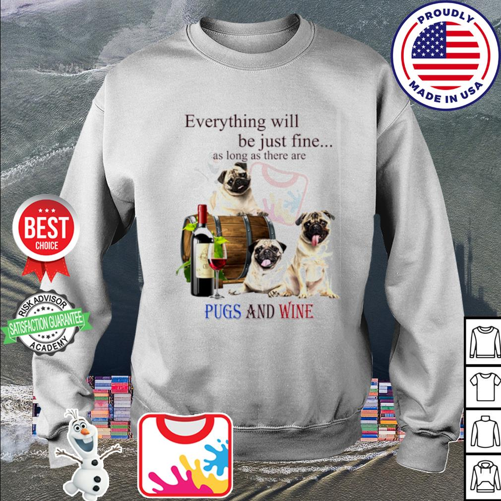 Everything will be just fine as long as there are Pugs and wine s sweater