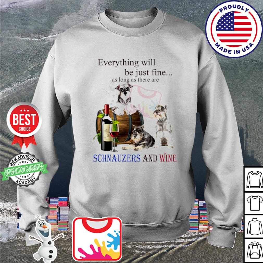 Everything will be just fine as long as there are Schnauzer and wine s sweater