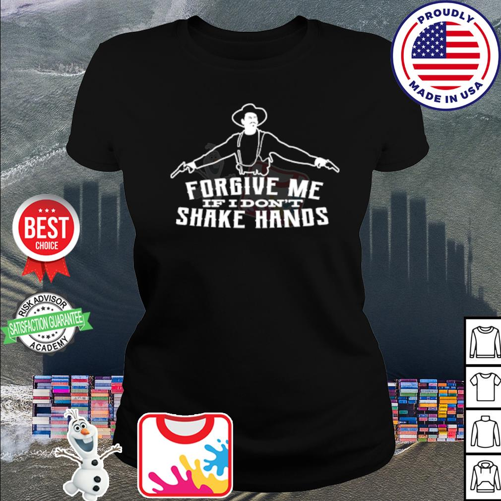 Forgive me if I don't shake hands s shirt