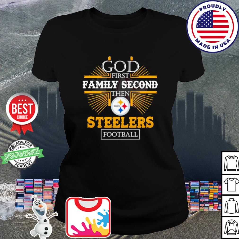 God first family second then Pittsburgh Steelers football s ladies tee