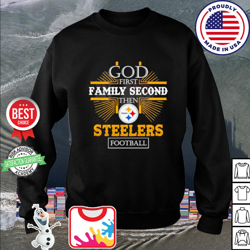 God first family second then Pittsburgh Steelers football s sweater