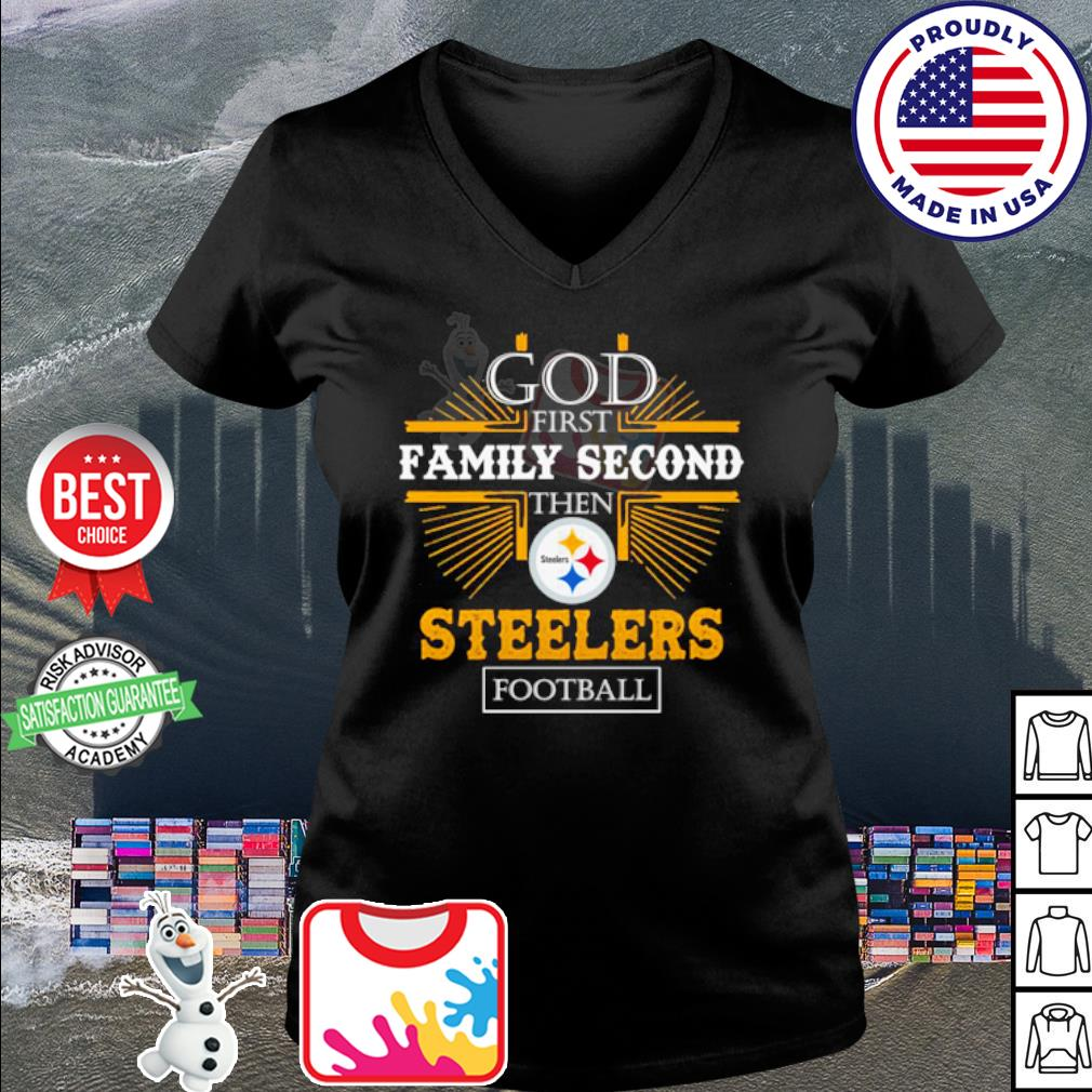 God first family second then Pittsburgh Steelers football s v-neck t-shirt