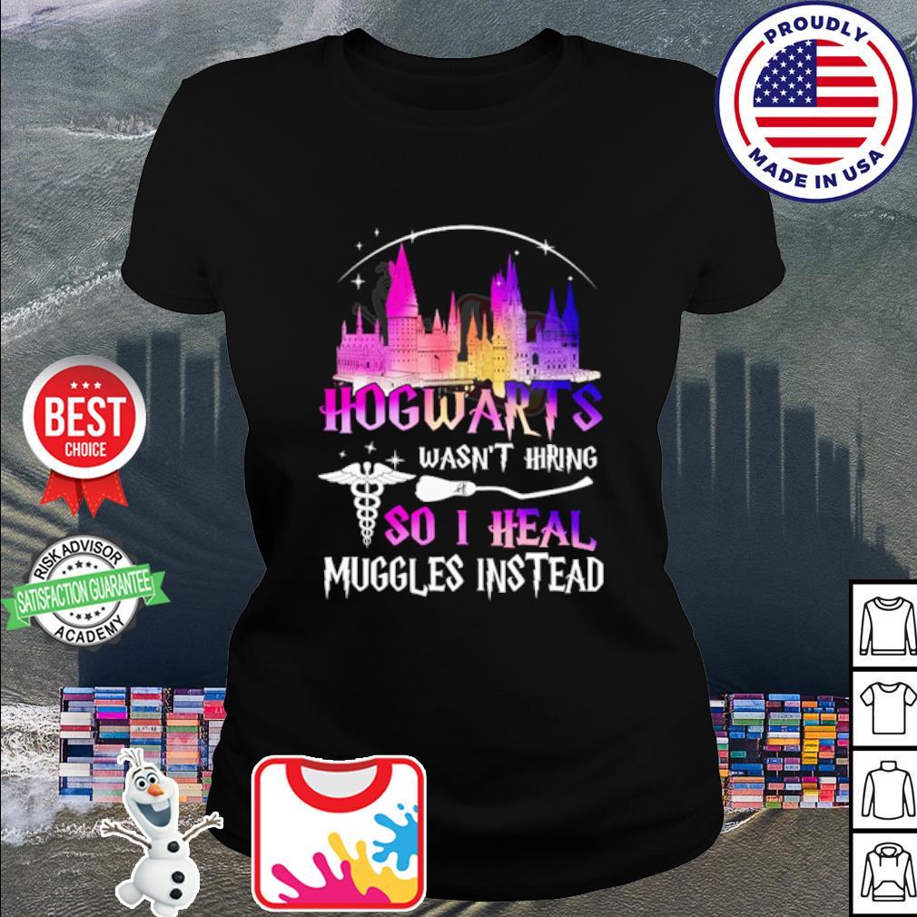 Hogwarts wasn't hiring so I heal muggles instead s ladies tee
