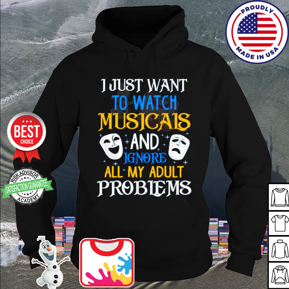 I just want to watch musicals and ignore all my adult problems s hoodie