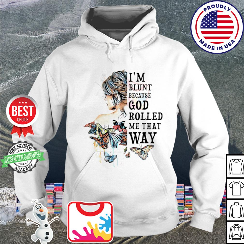 I'm blunt because god rolled me that way s hoodie