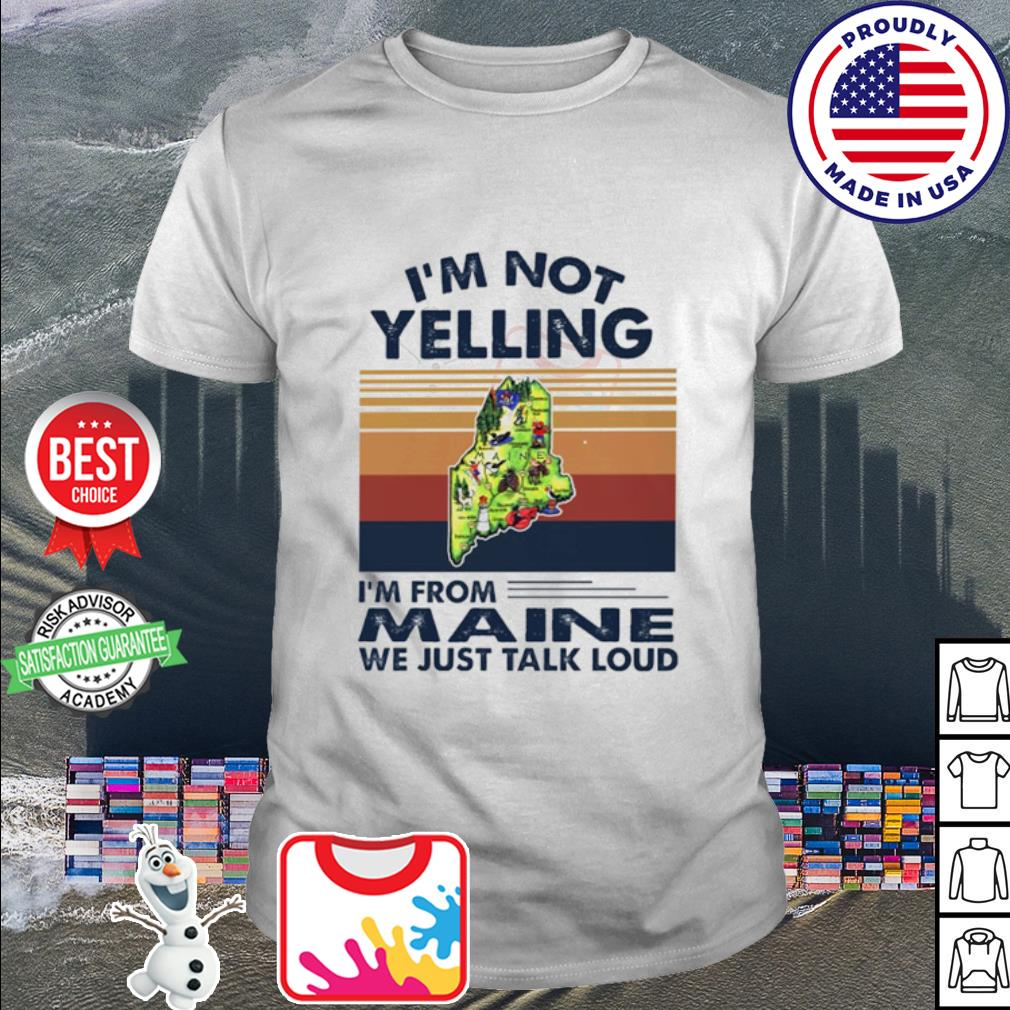 I'm not yelling I'm from Maine we just talk loud vintage shirt