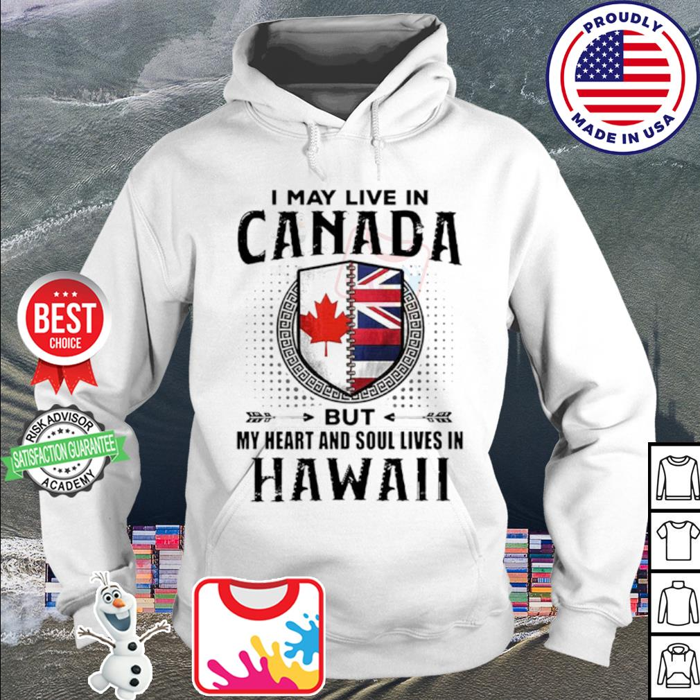I may live in canada but my heart and soul lives in Hawaii s hoodie
