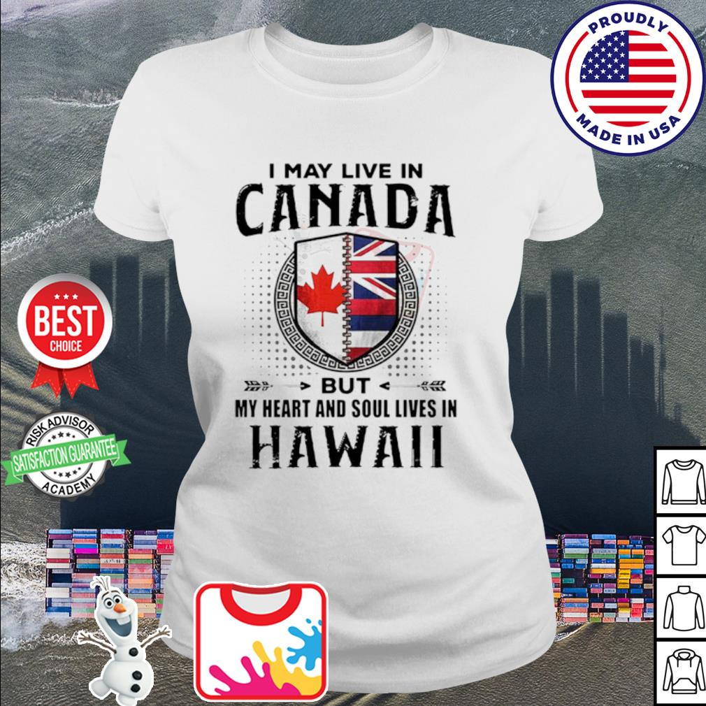 I may live in canada but my heart and soul lives in Hawaii s ladies-tee