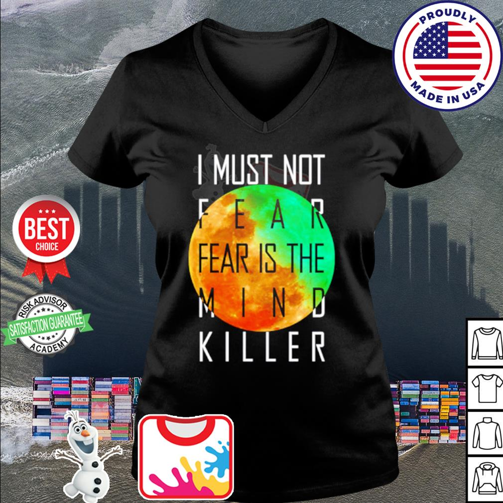 I must not fear fear is the mind killer s v-neck t-shirt