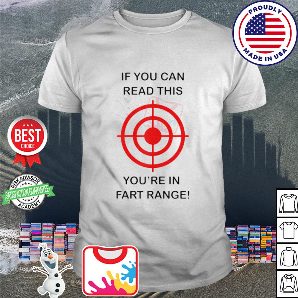 If You Can Read This You Re In Fart Range Funny Novelty Shirt Hoodie Sweater Long Sleeve And Tank Top
