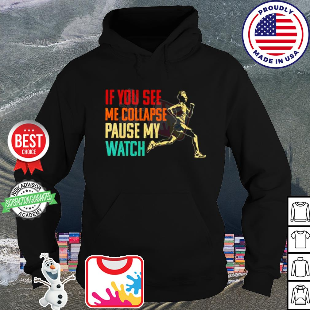 If you see me collapse pause my watch s hoodie