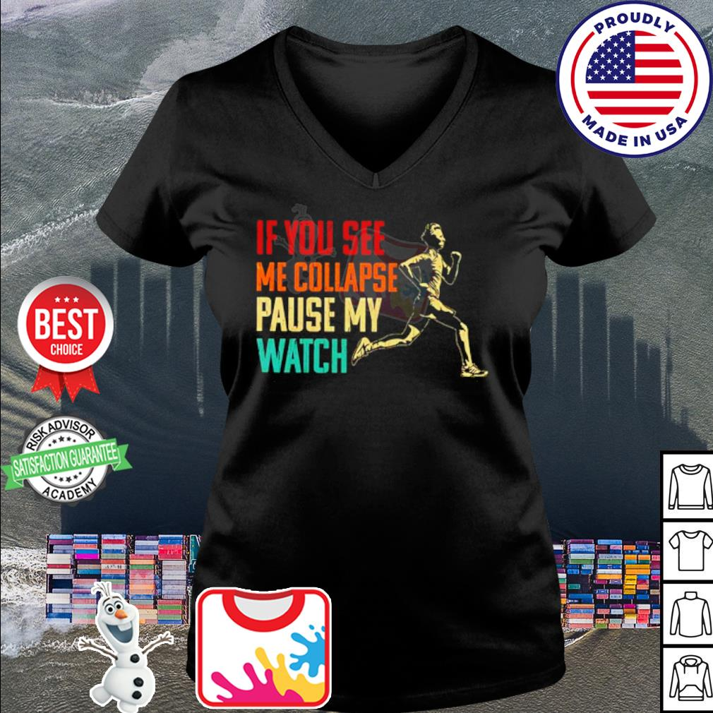 If you see me collapse pause my watch s v-neck t-shirt
