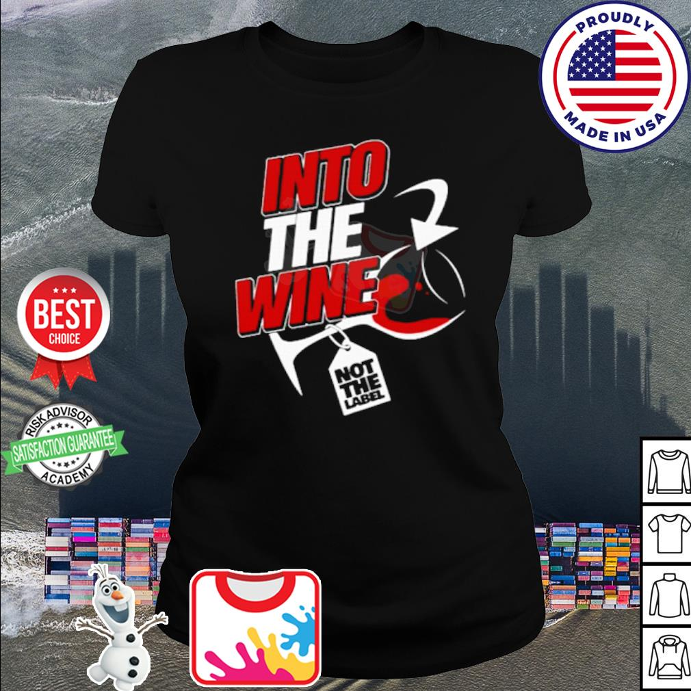 Into the wine not the label s shirt