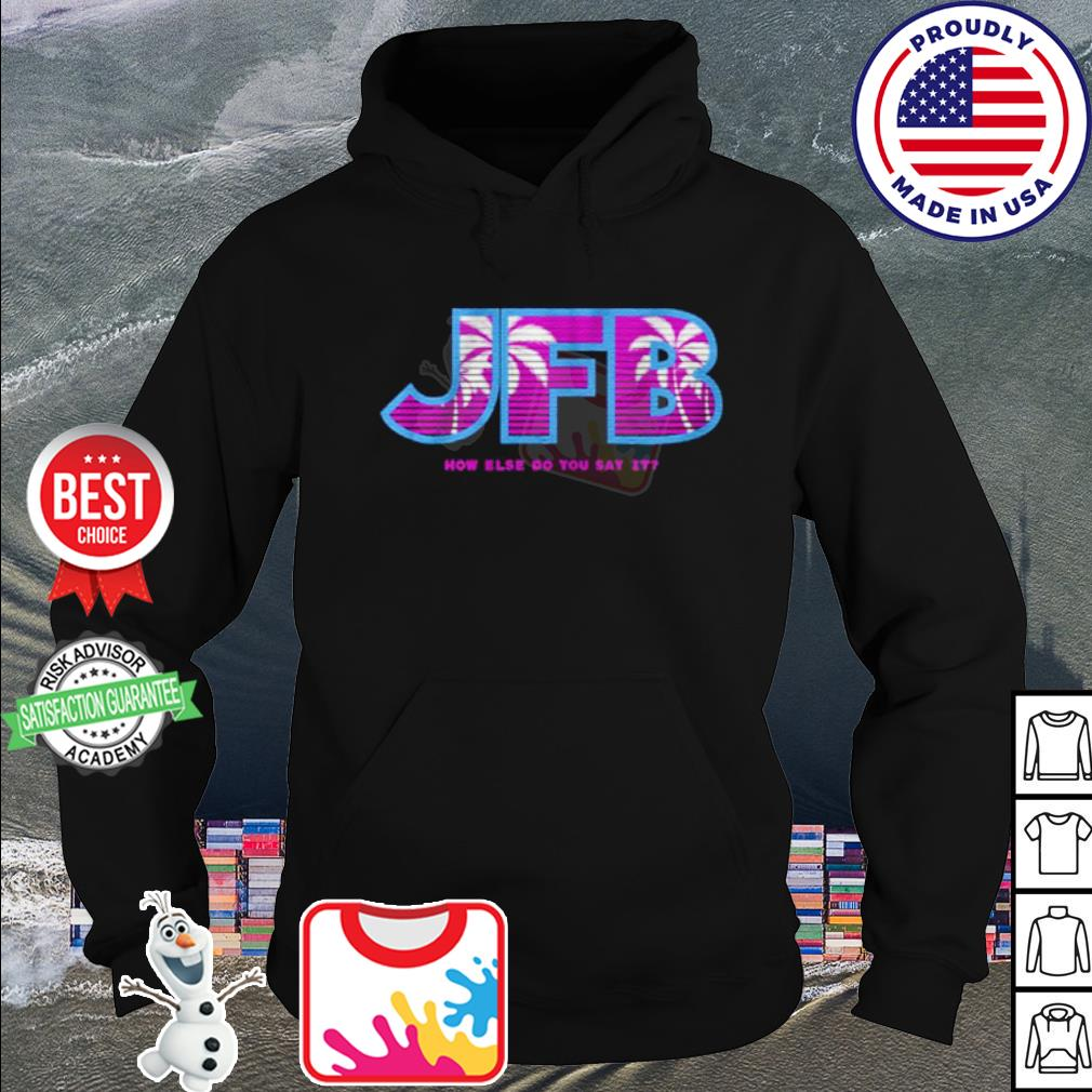 Jfb How else do you say it s hoodie