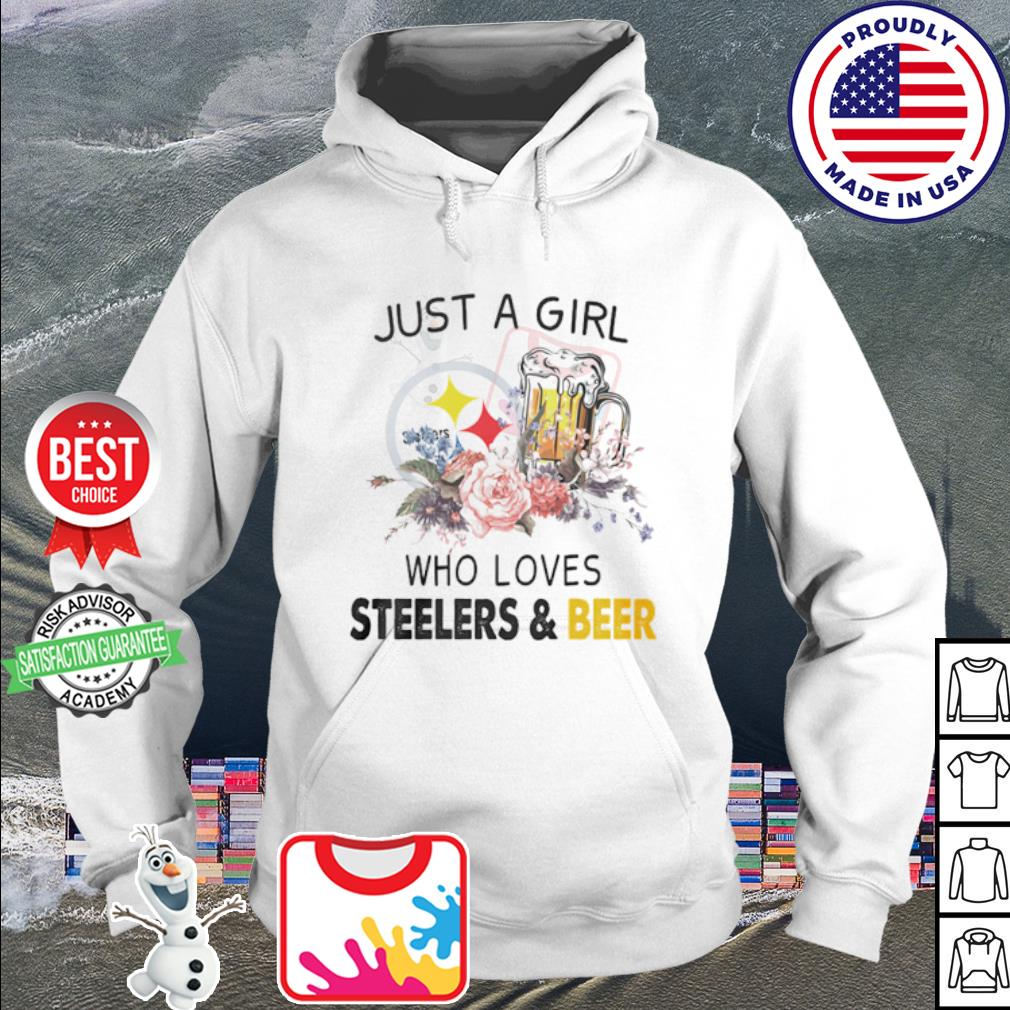 Just a girl who loves Pittsburgh Steelers and Beer s hoodie