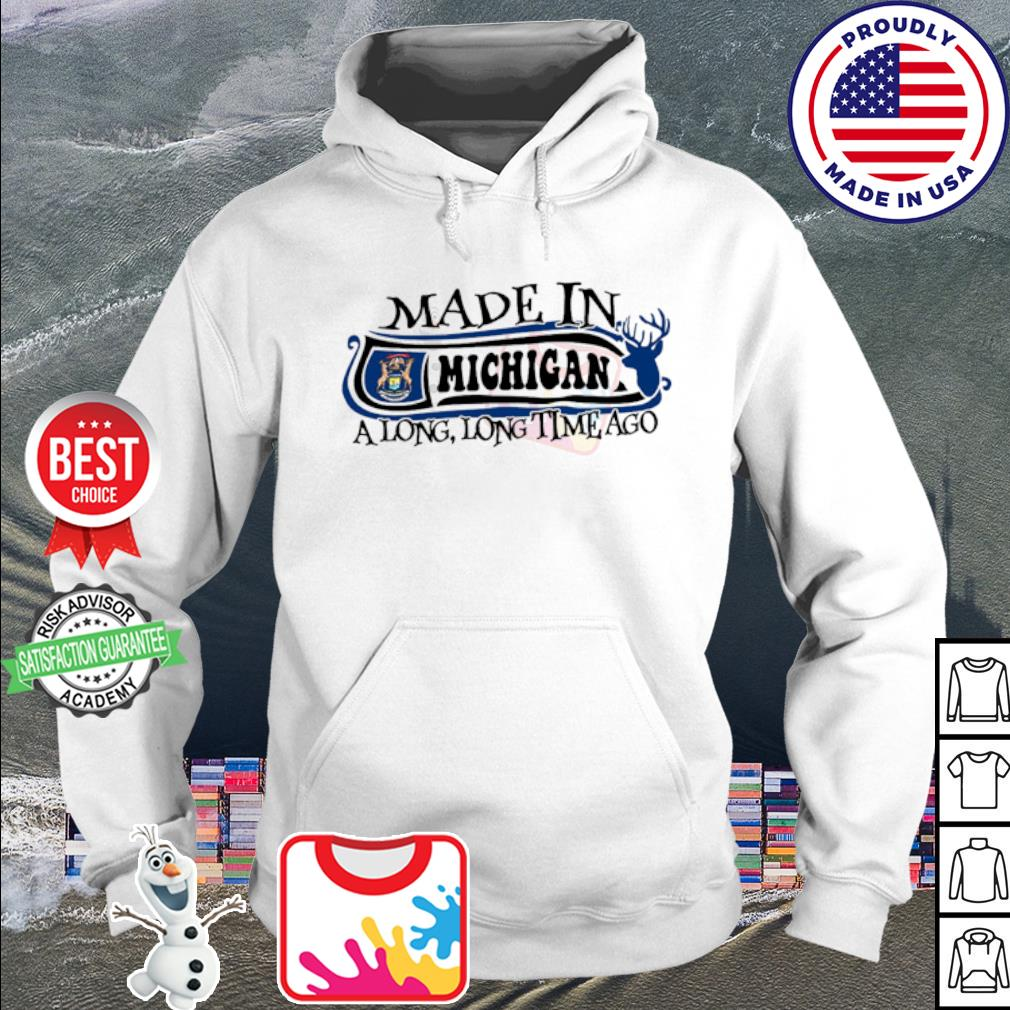 Made in Michigan a long long time ago s hoodie