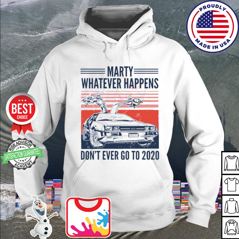 Marty whatever happens don't ever go to 2020 s hoodie