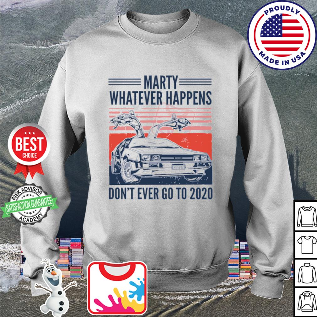 Marty whatever happens don't ever go to 2020 s sweater