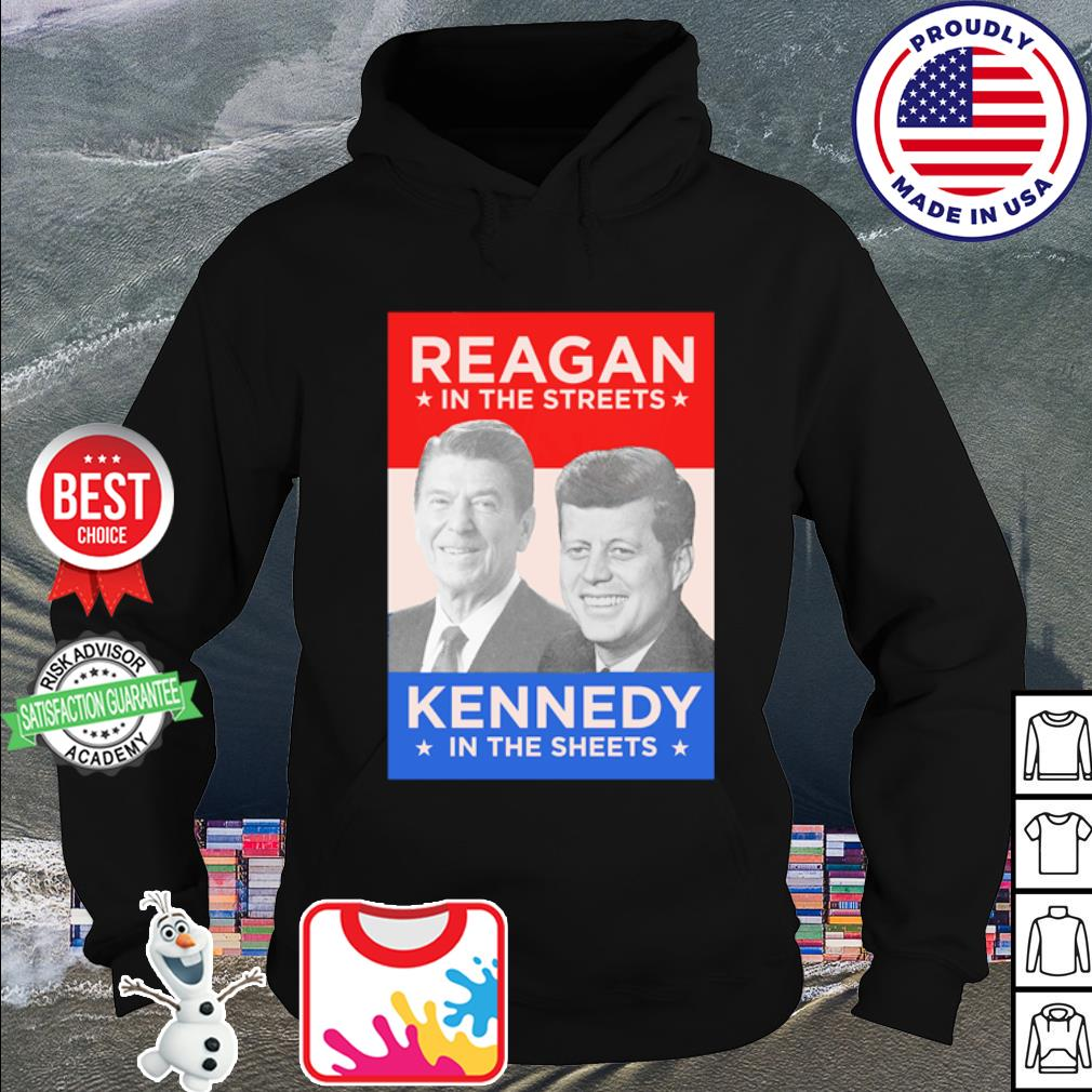 Reagan in the streets Kennedy in the sheets s hoodie