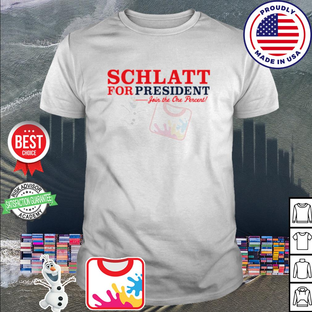 Schlatt for president join the one percent shirt