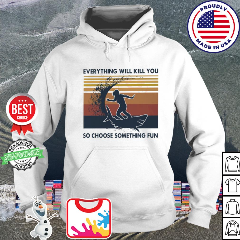 Surfing everything will kill you so choose something fun vintage s hoodie