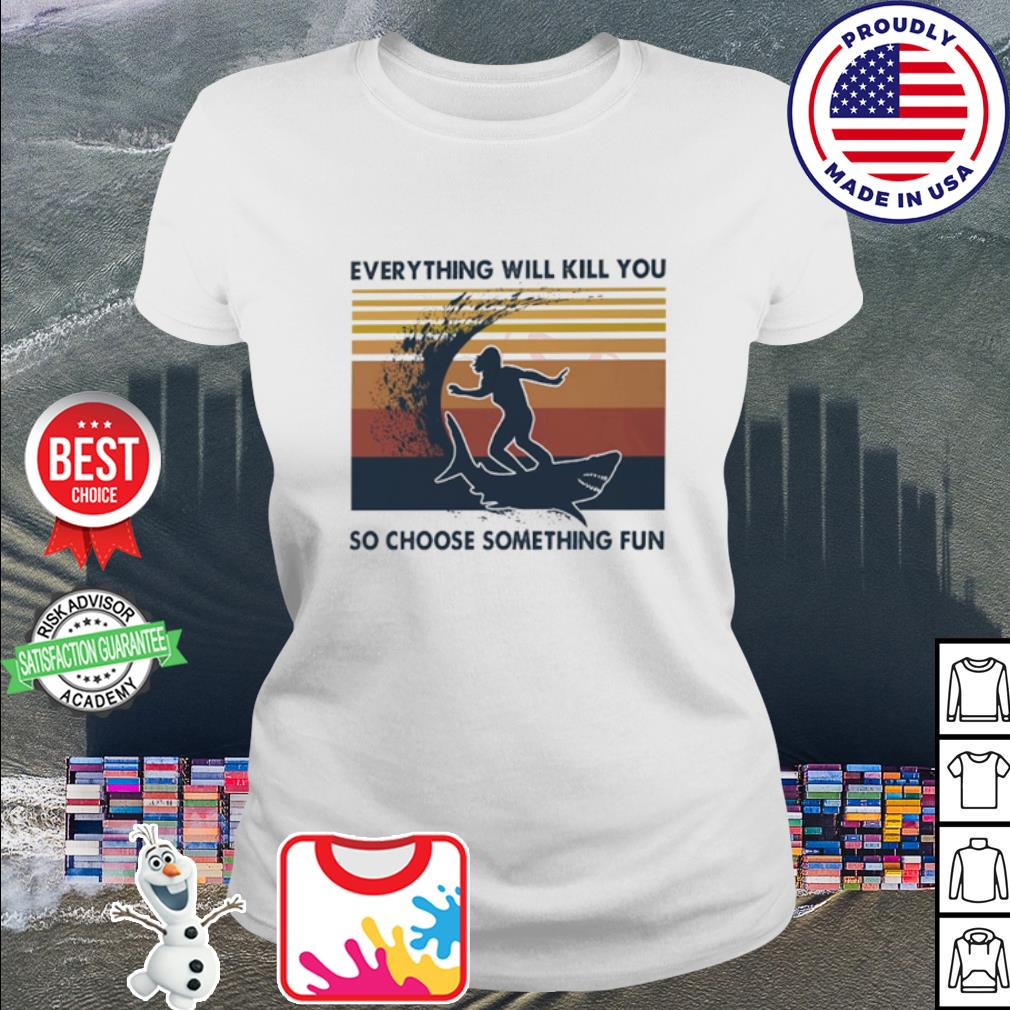 Surfing everything will kill you so choose something fun vintage s ladies tee