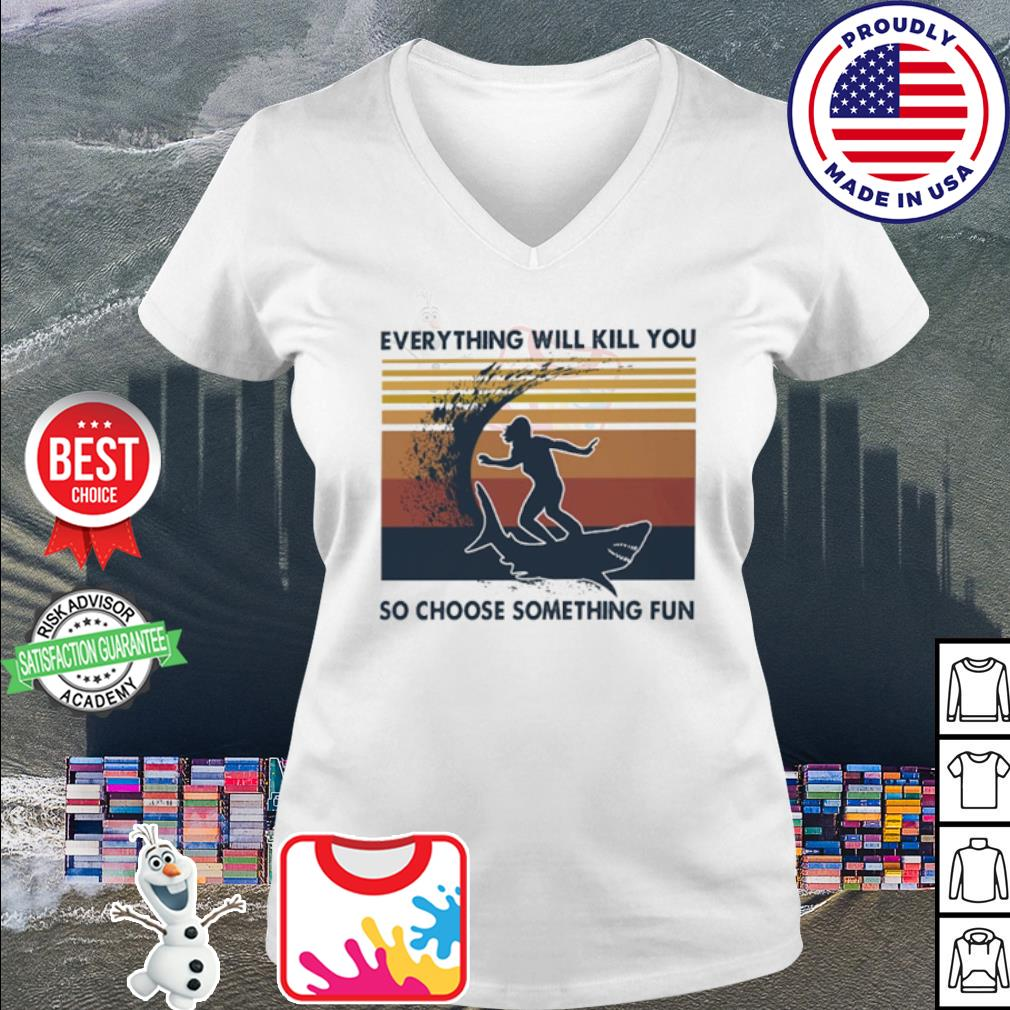 Surfing everything will kill you so choose something fun vintage s v-neck t-shirt
