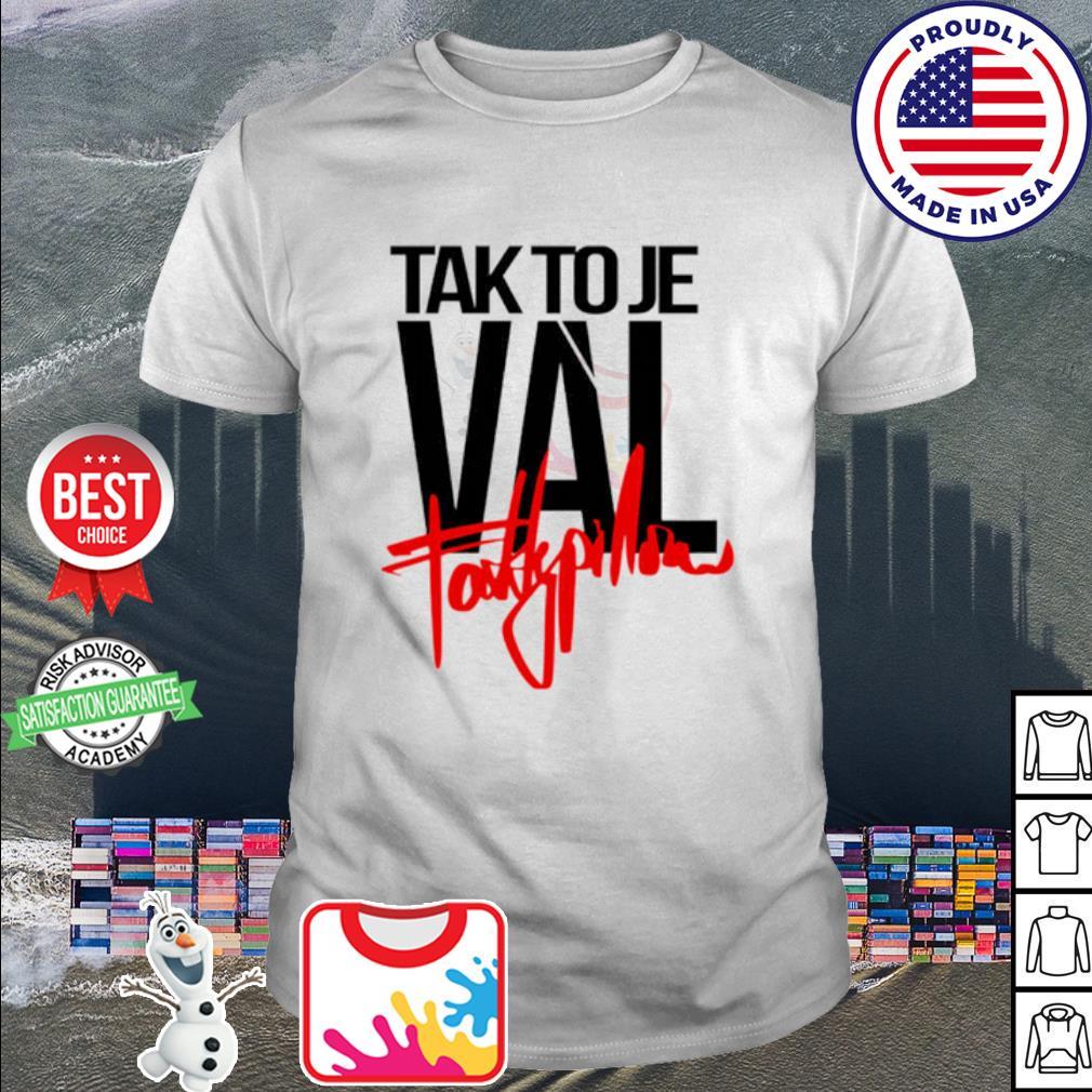 Tak TO JE Val shirt