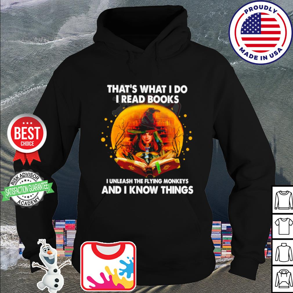 That's what I do I read books I unleash the flying monkeys and I know things s hoodie