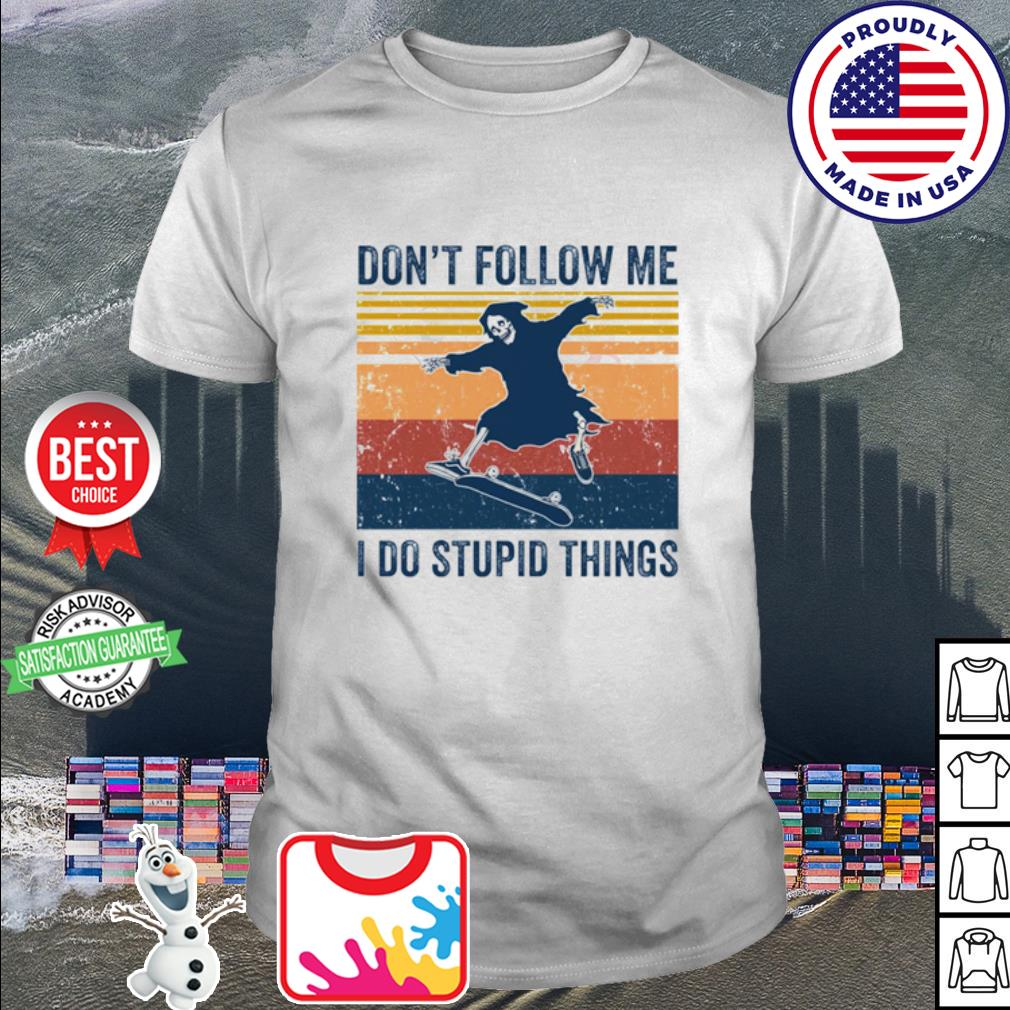 The dead don't follow me I do stupid things vintage shirt