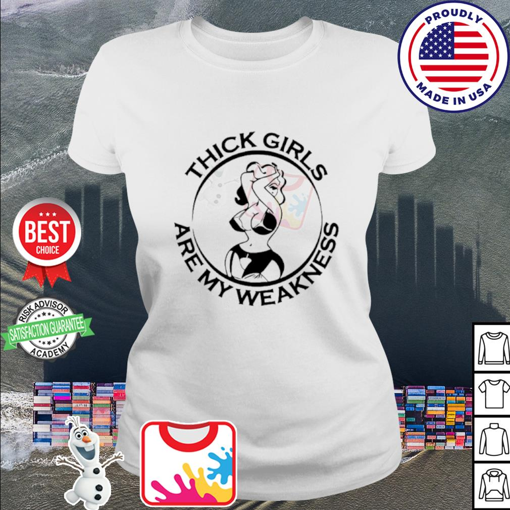 Thick girls are my weakness s ladies tee