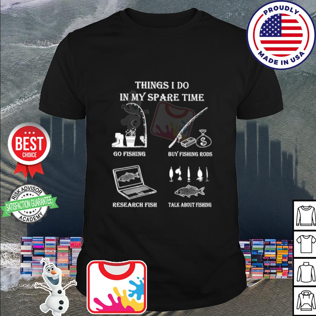 Things I do in my spare time go fishing by fishing rods shirt
