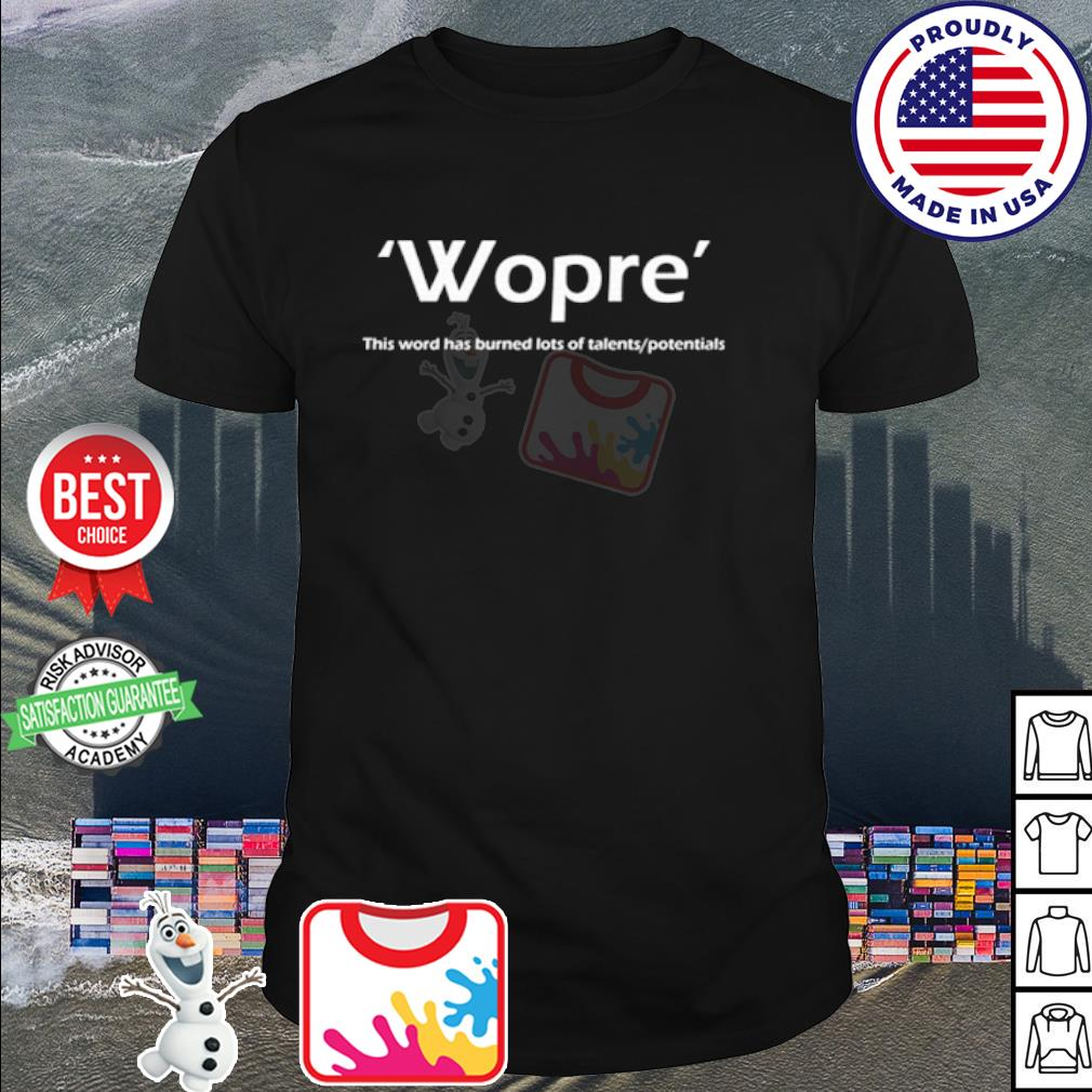 Wopre this word has burned lots of talent potentials shirt