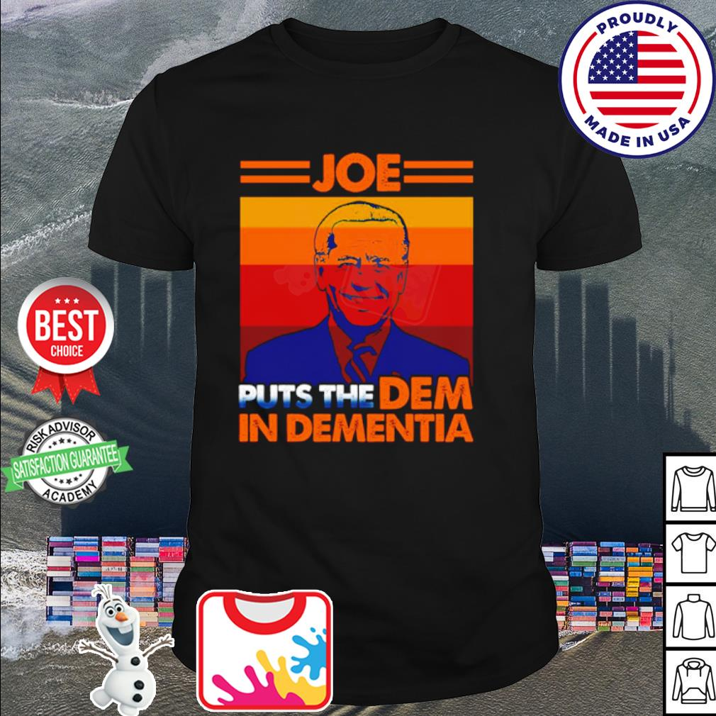 Joe Put The DEM In Dementia President Anti Biden Pro Trump 2020 shirt