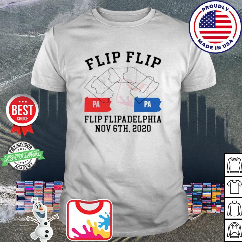 Flip Flip Flipadelphia Nov 6th 2020 pa pa shirt
