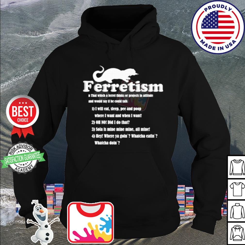 Ferretism that which a level thinks or projects in attitude and would say it he could talk s hoodie