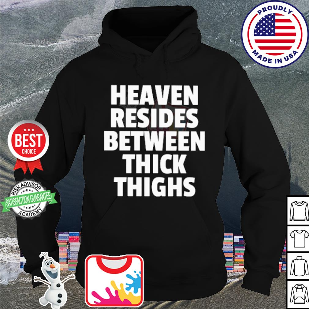 Heaven resides between thick thighs s hoodie
