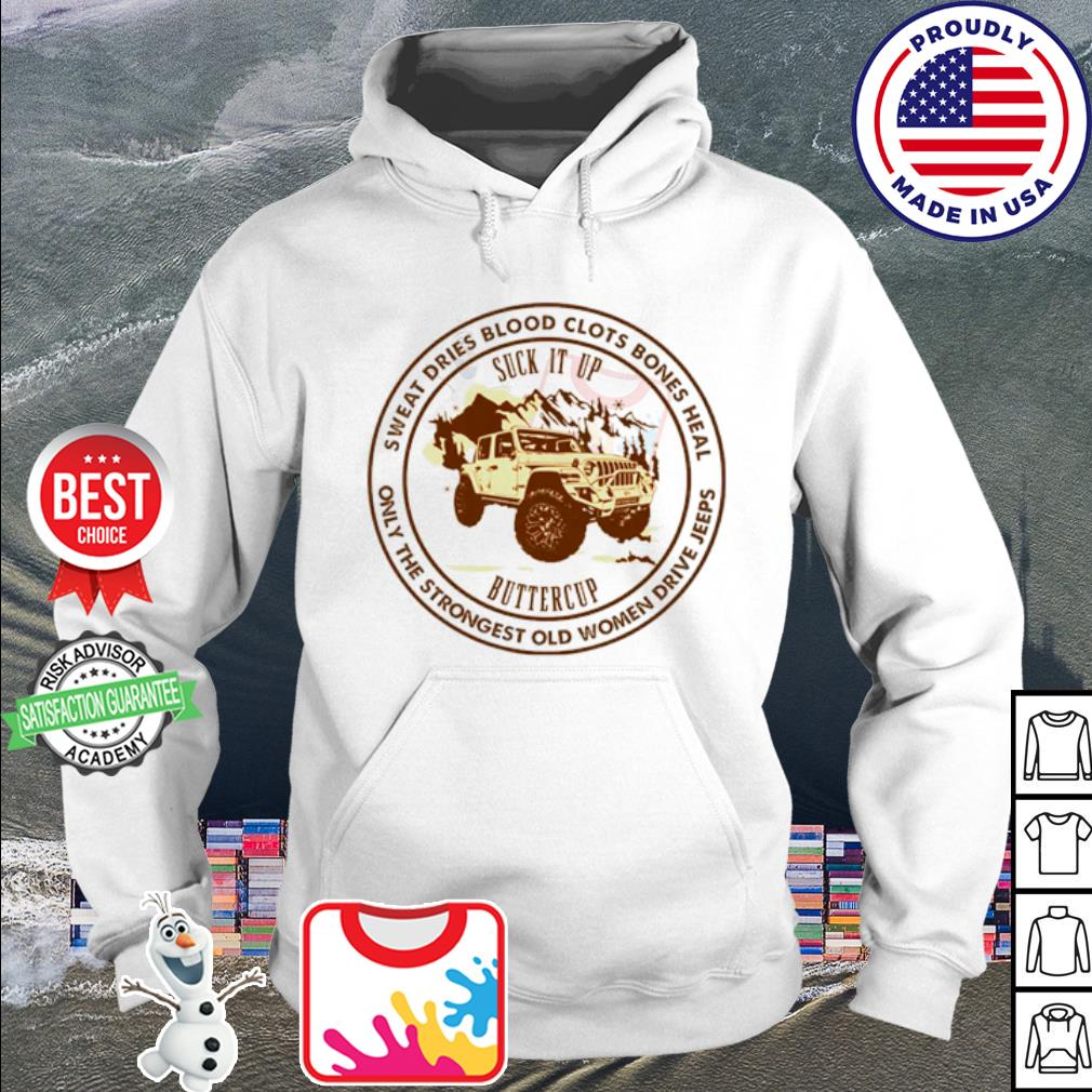 Jeep Sweat Dries Blood Clots Bones Heal Suck It Up Buttercup s hoodie