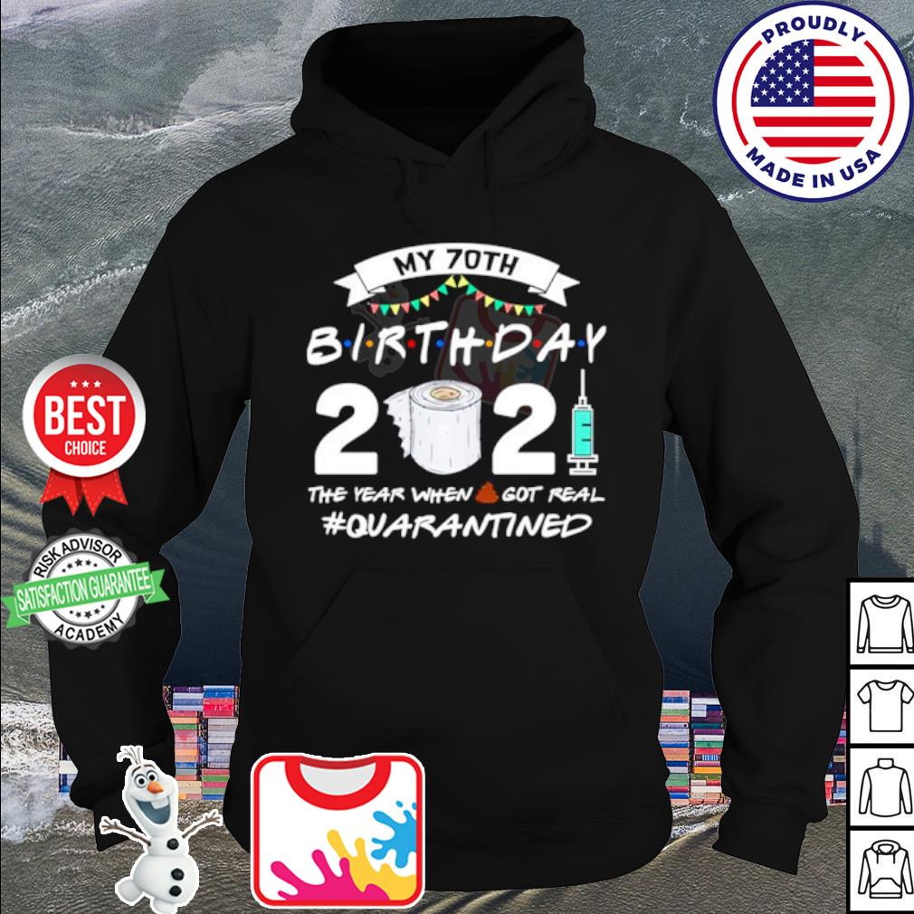 My 70th Birthday 2021 The Year When Shit Got Real Quarantined s hoodie