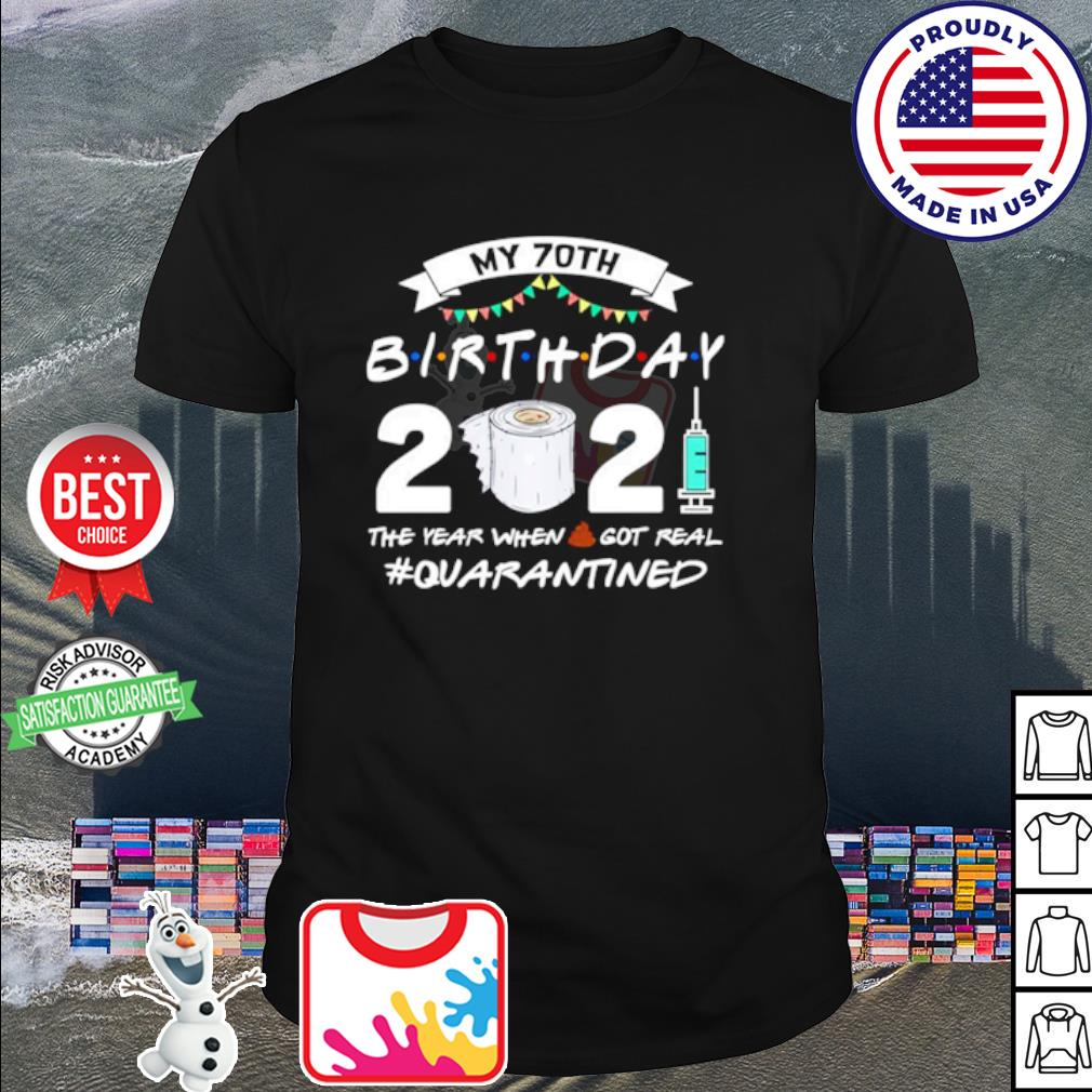 My 70th Birthday 2021 The Year When Shit Got Real Quarantined shirt
