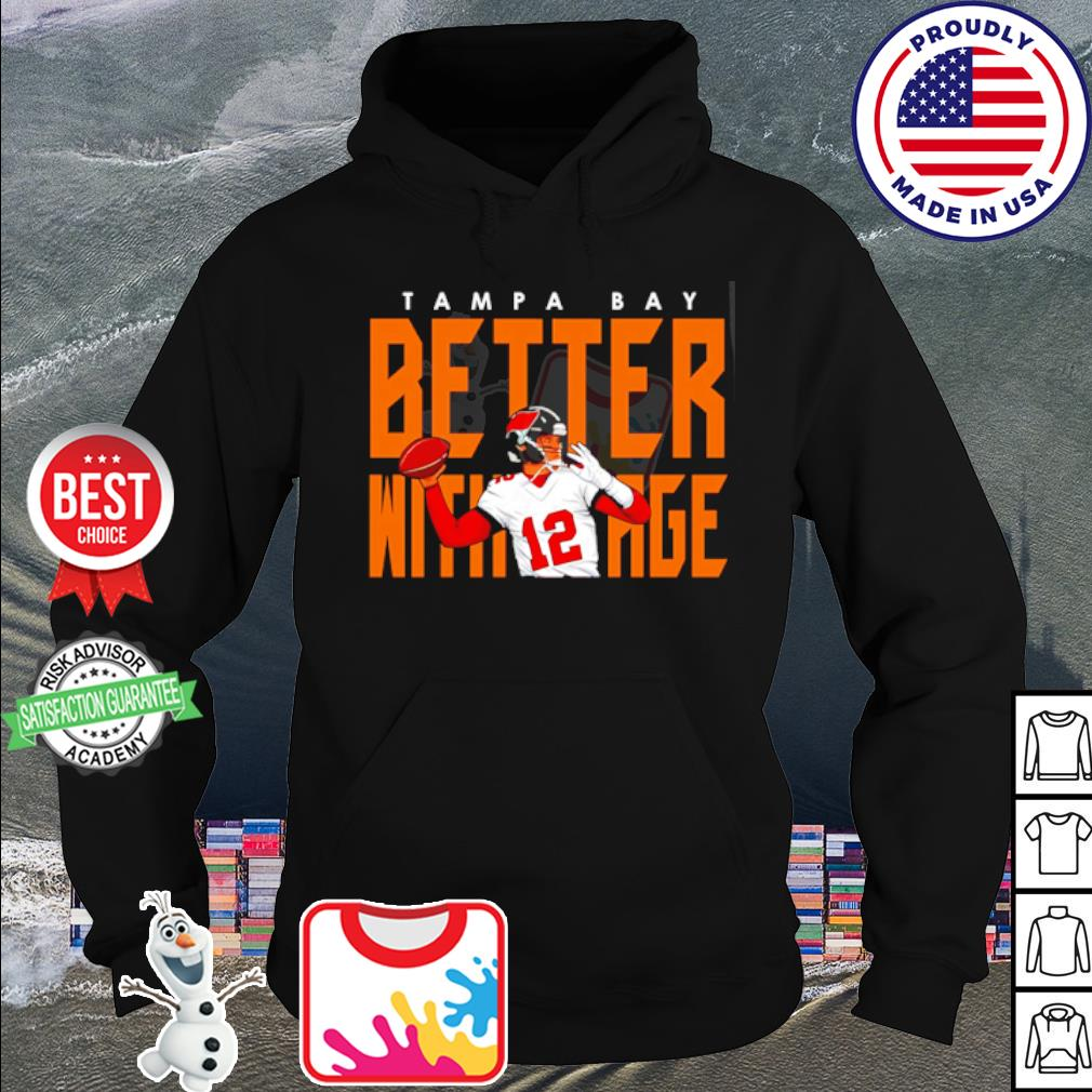 Tampa Bay Buccaneers better with age 2021 s hoodie