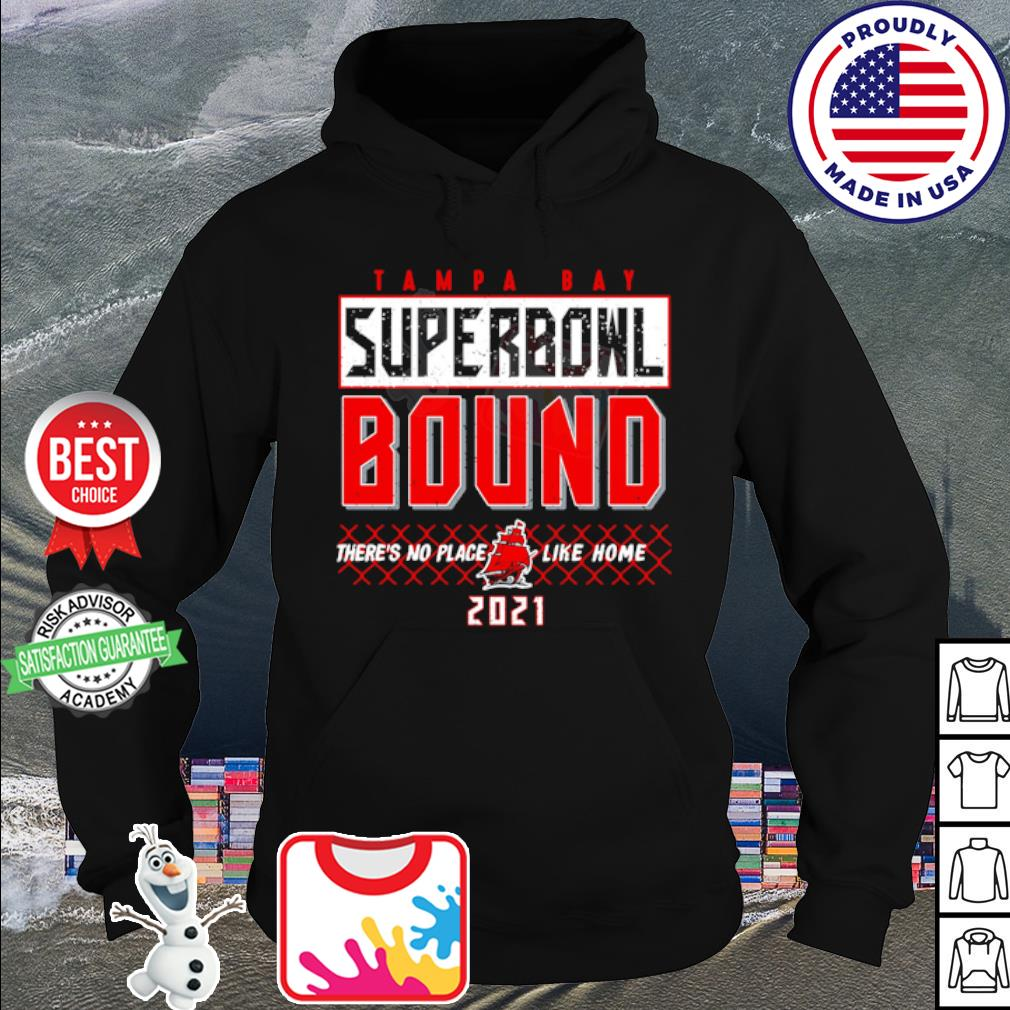 Tampa Bay Buccaneers super bowl bound there's no place like home 2021 s hoodie