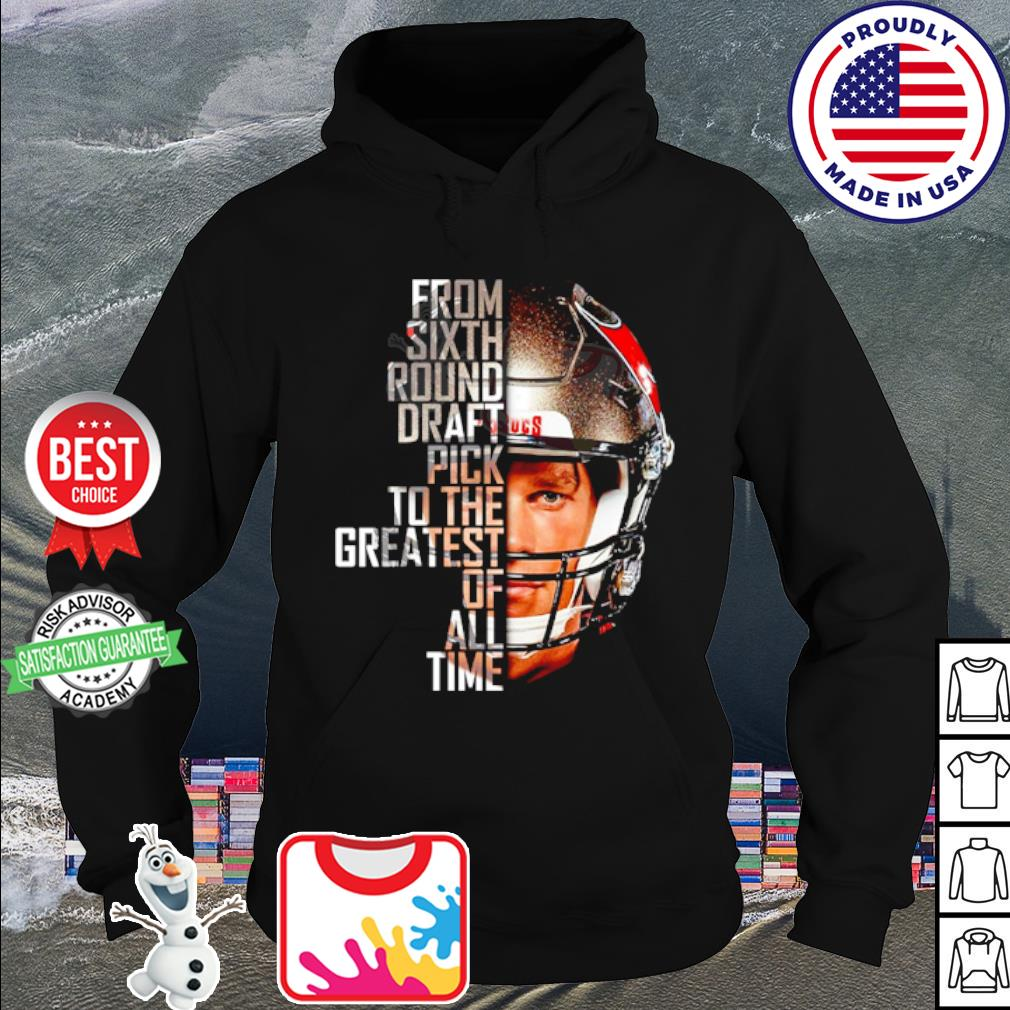 Tom Brady from sixth round draft pick to the greatest of all time s hoodie