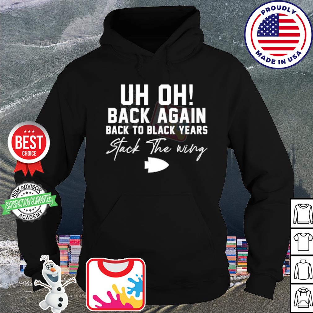 Uh Oh back again back to black years stack the wing s hoodie